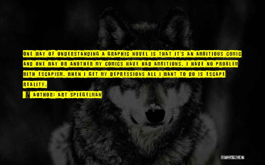 Art Escapism Quotes By Art Spiegelman