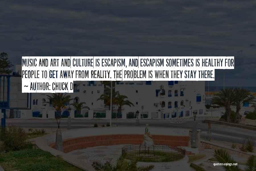 Art Escapism Quotes By Chuck D