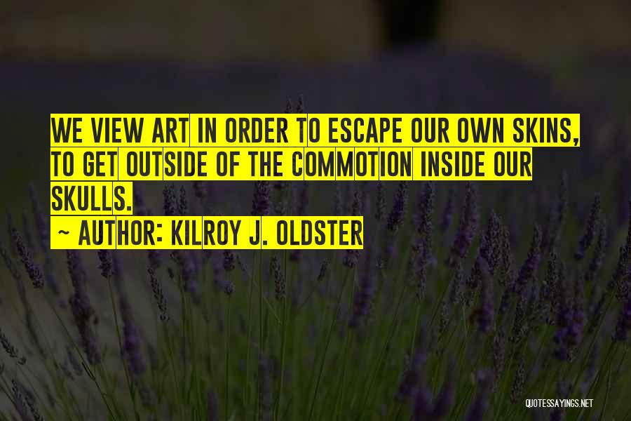 Art Escapism Quotes By Kilroy J. Oldster
