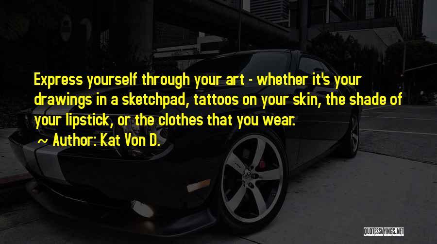 Art Express Quotes By Kat Von D.