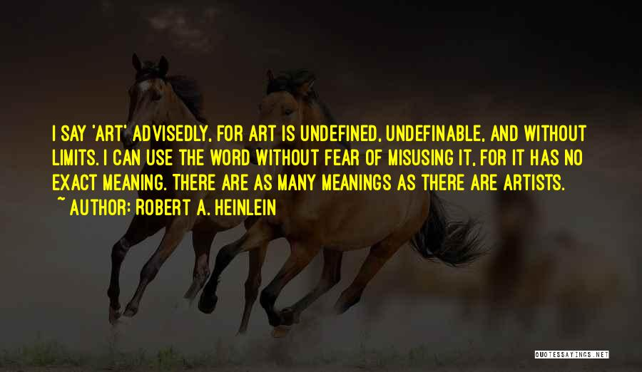 Art Has No Limits Quotes By Robert A. Heinlein