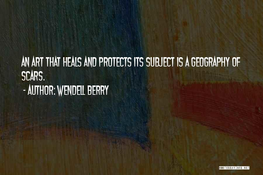 Art Heals Quotes By Wendell Berry