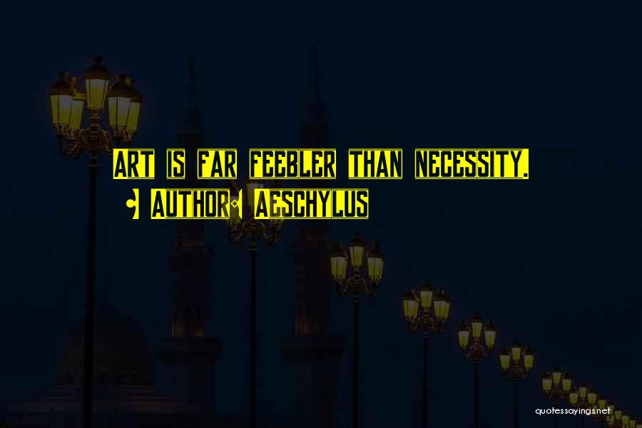 Art Necessity Quotes By Aeschylus