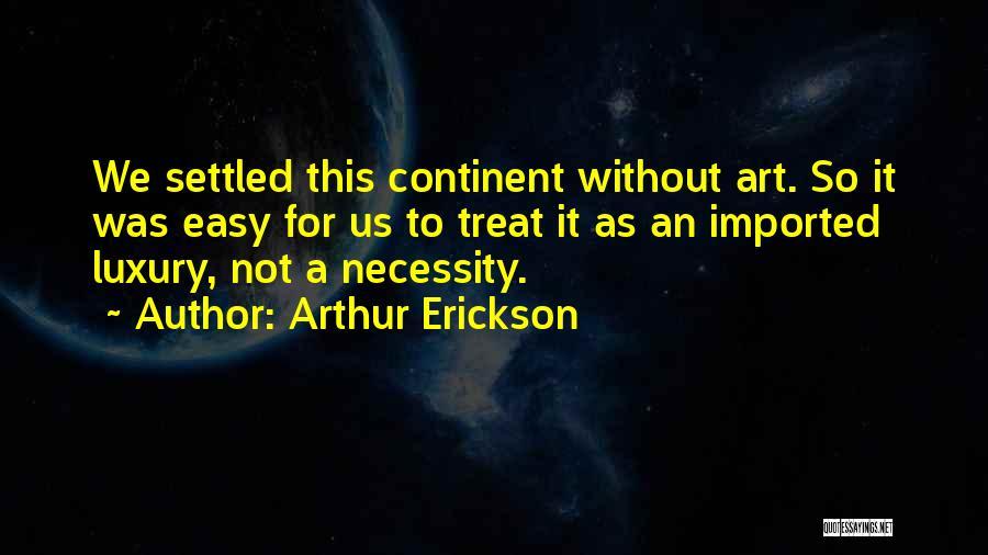Art Necessity Quotes By Arthur Erickson