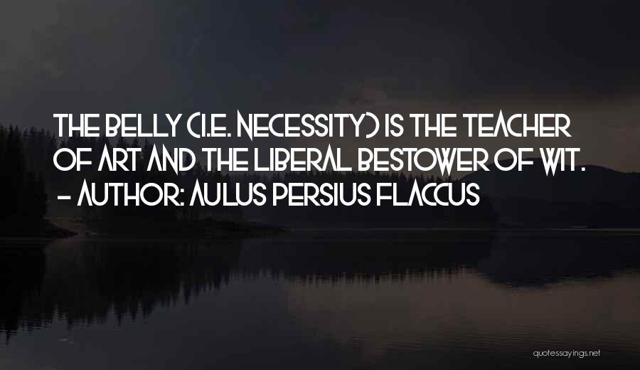 Art Necessity Quotes By Aulus Persius Flaccus