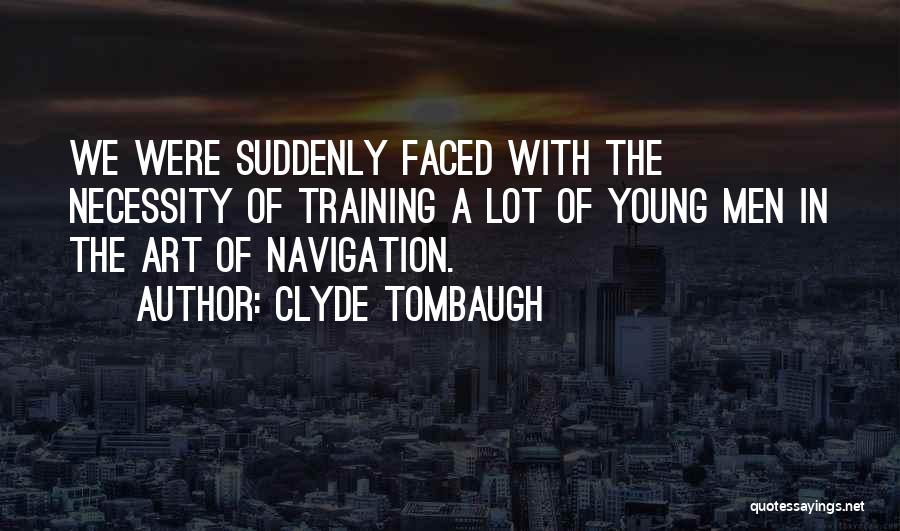 Art Necessity Quotes By Clyde Tombaugh