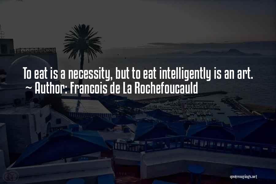 Art Necessity Quotes By Francois De La Rochefoucauld