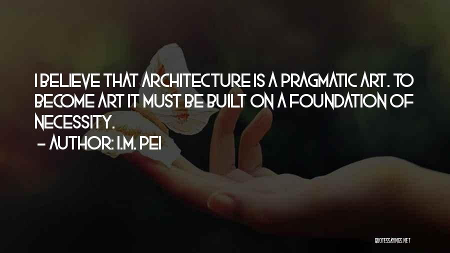 Art Necessity Quotes By I.M. Pei