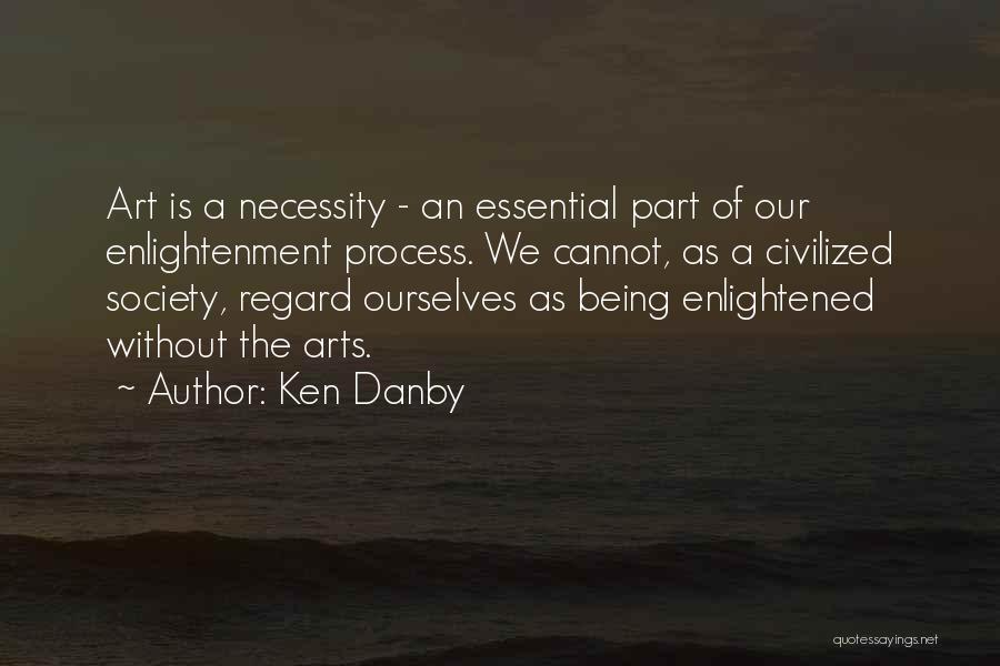 Art Necessity Quotes By Ken Danby