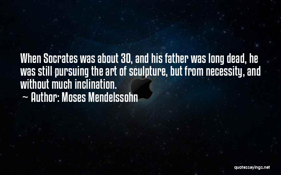 Art Necessity Quotes By Moses Mendelssohn