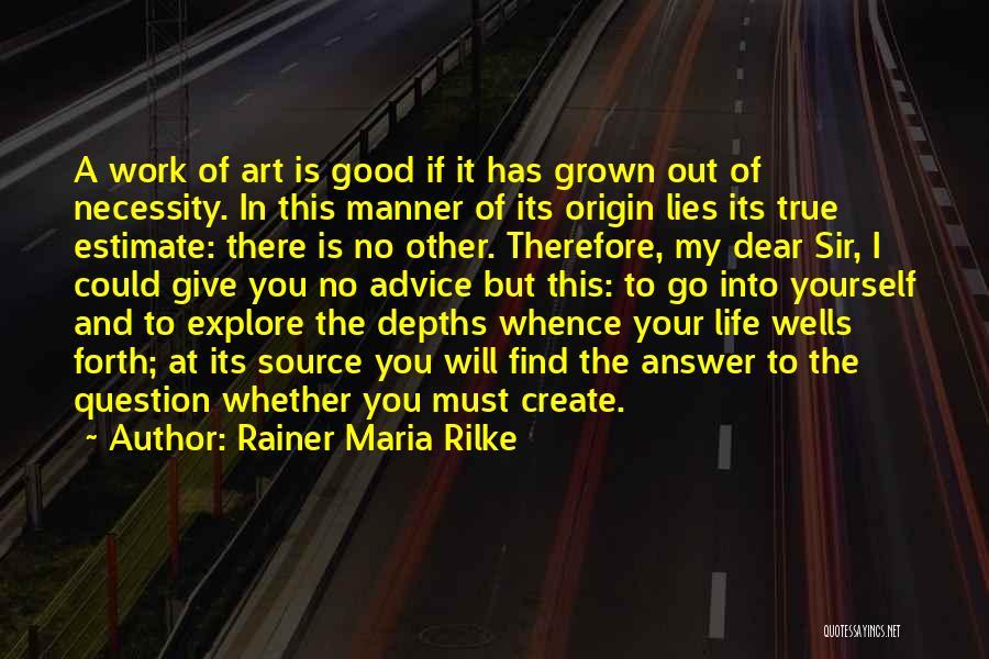Art Necessity Quotes By Rainer Maria Rilke