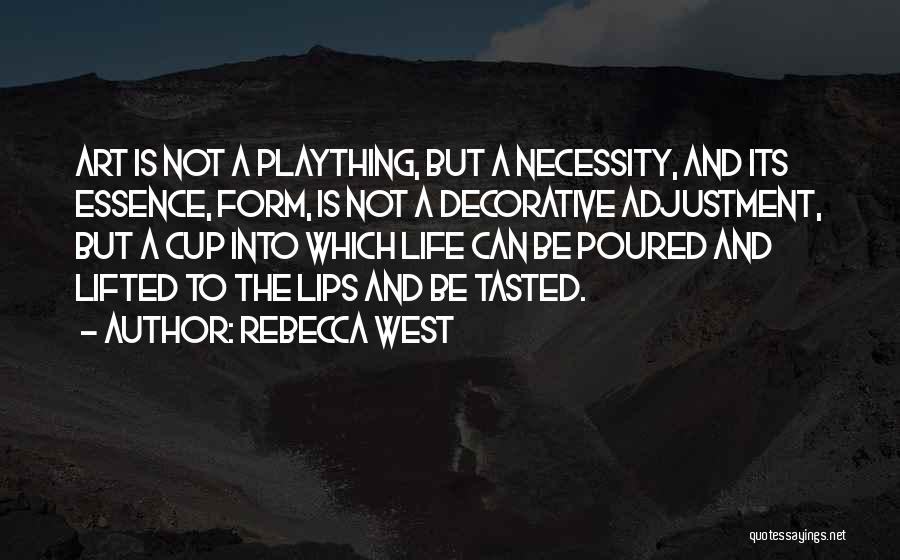 Art Necessity Quotes By Rebecca West