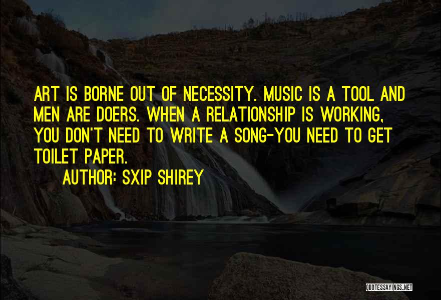 Art Necessity Quotes By Sxip Shirey