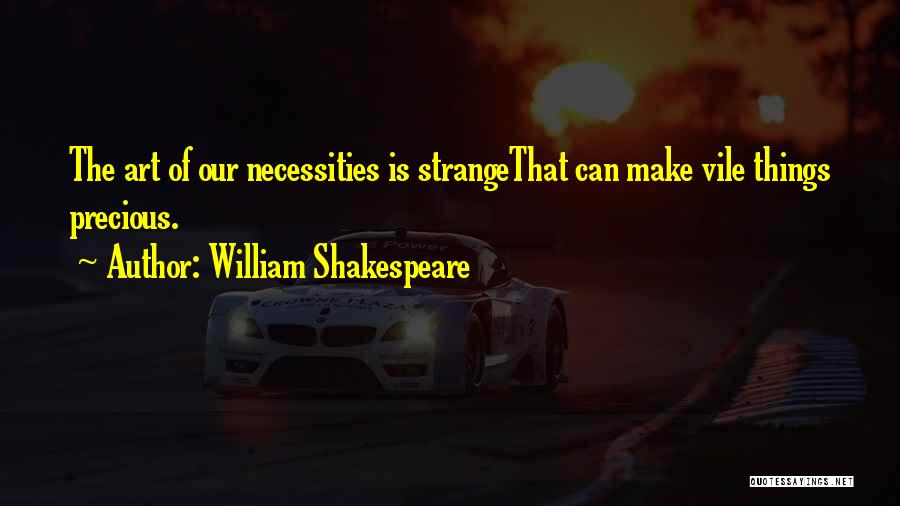 Art Necessity Quotes By William Shakespeare