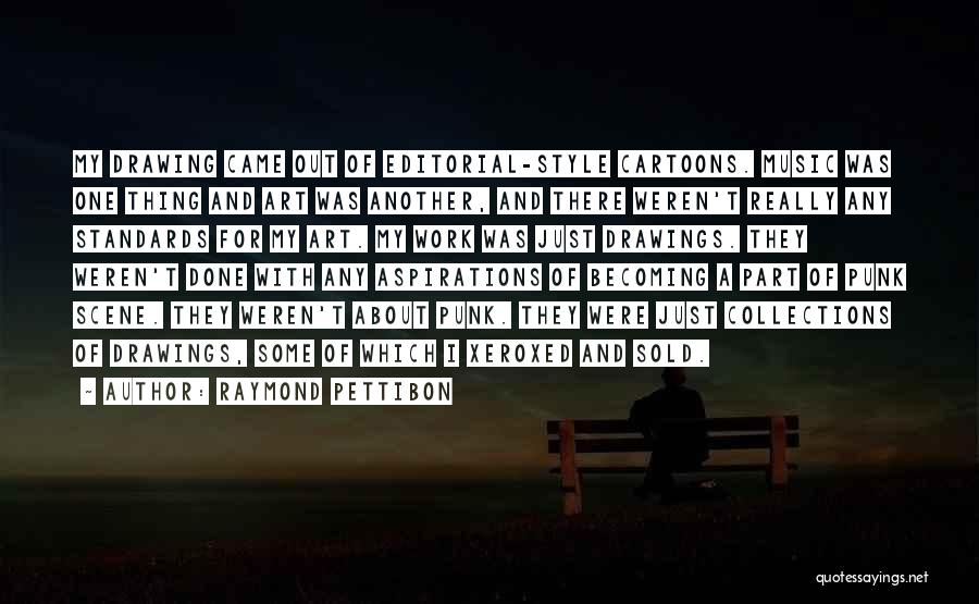 Art Style Quotes By Raymond Pettibon