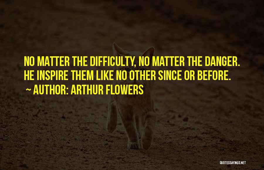 Arthur Flowers Quotes 1747449
