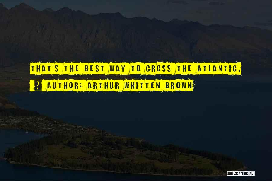 Arthur Whitten Brown Quotes 2260432
