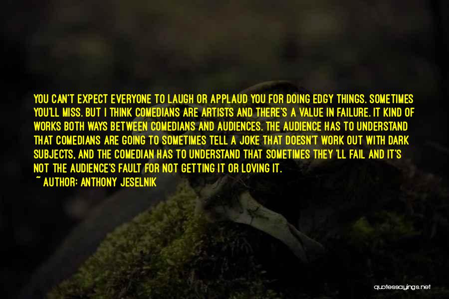 Artist And Audience Quotes By Anthony Jeselnik