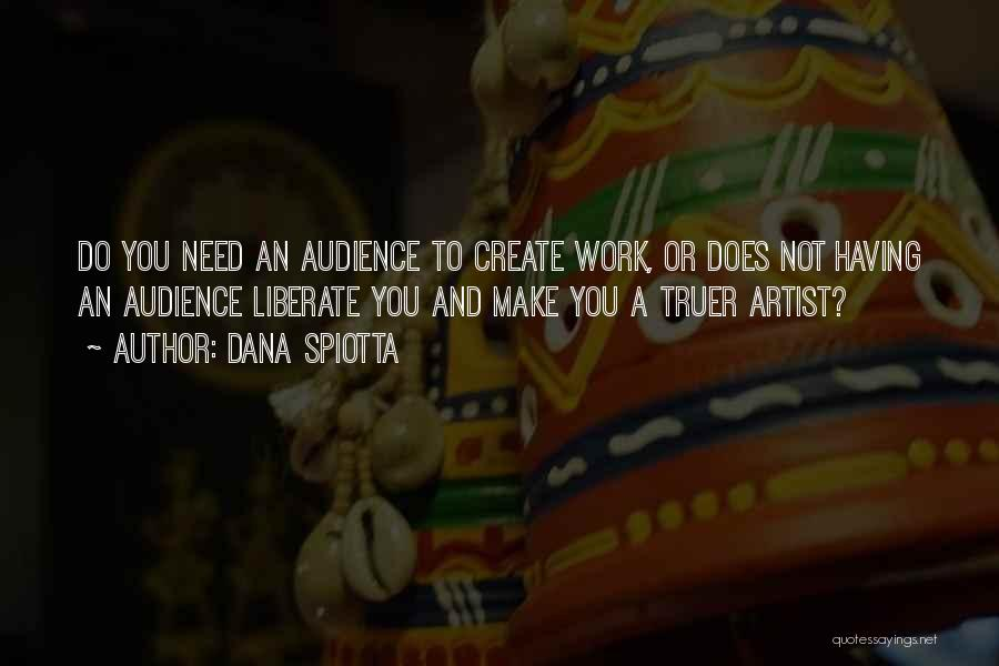 Artist And Audience Quotes By Dana Spiotta