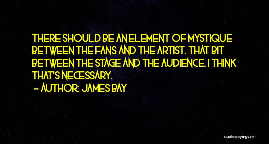 Artist And Audience Quotes By James Bay