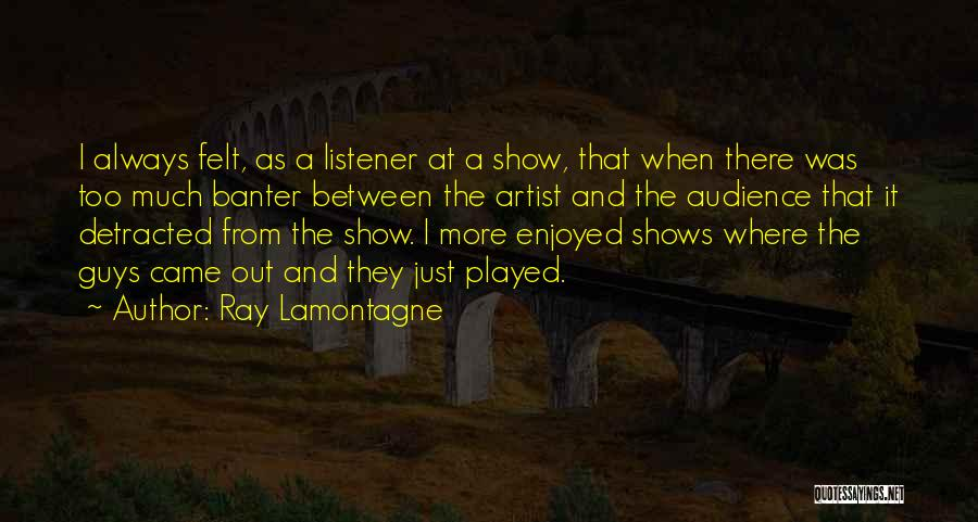 Artist And Audience Quotes By Ray Lamontagne