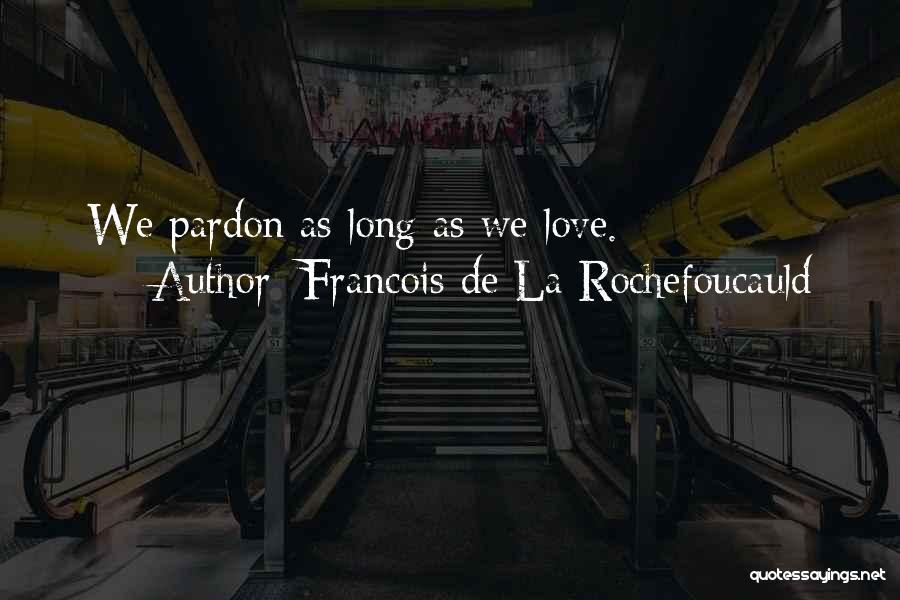 As Long Quotes By Francois De La Rochefoucauld