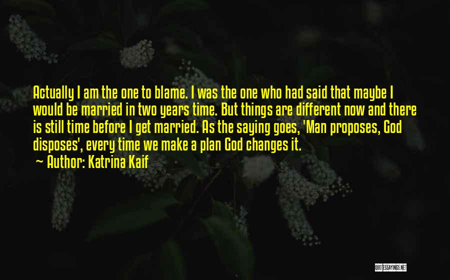 As Time Changes Quotes By Katrina Kaif