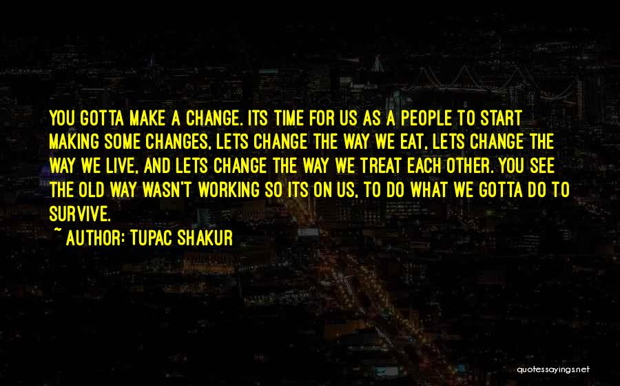 As Time Changes Quotes By Tupac Shakur