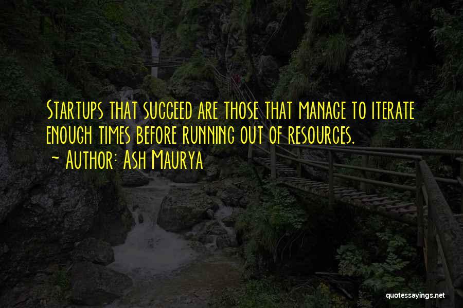 Ash Maurya Quotes 595518