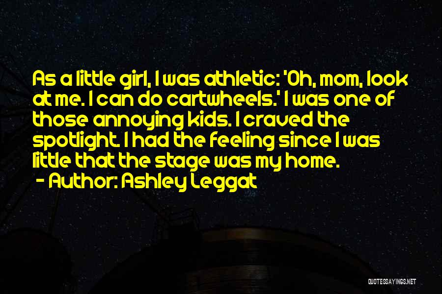 Ashley Leggat Quotes 1209139