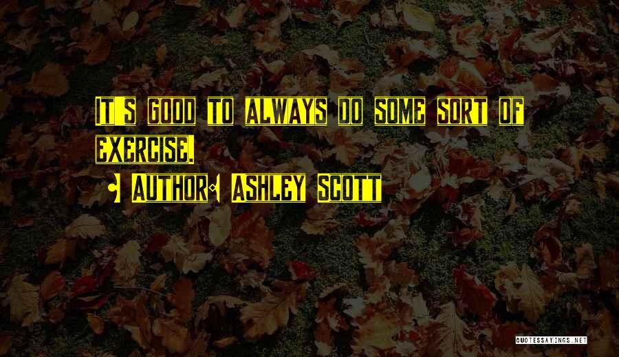 Ashley Scott Quotes 1282290