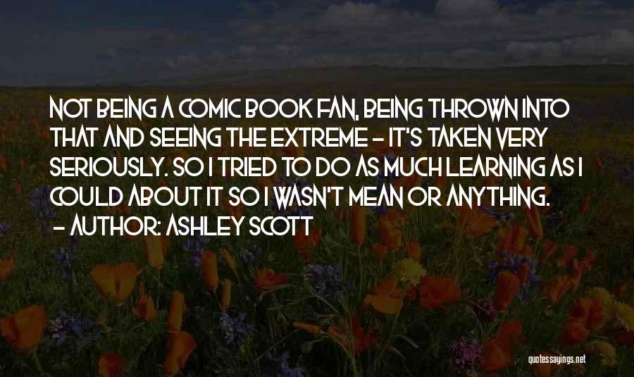 Ashley Scott Quotes 1869991