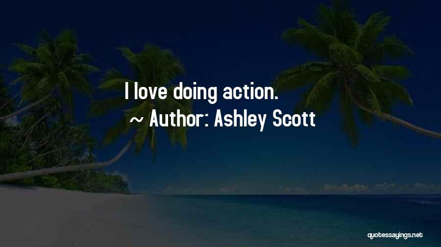 Ashley Scott Quotes 479811