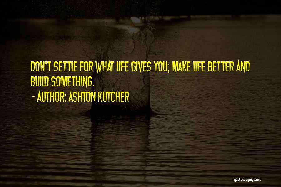 Ashton Kutcher Quotes 1447565