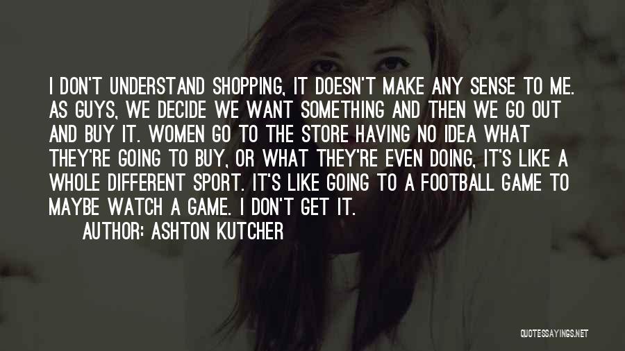 Ashton Kutcher Quotes 2164132