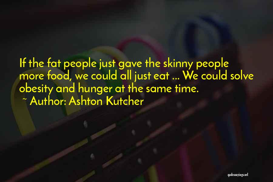 Ashton Kutcher Quotes 2204805