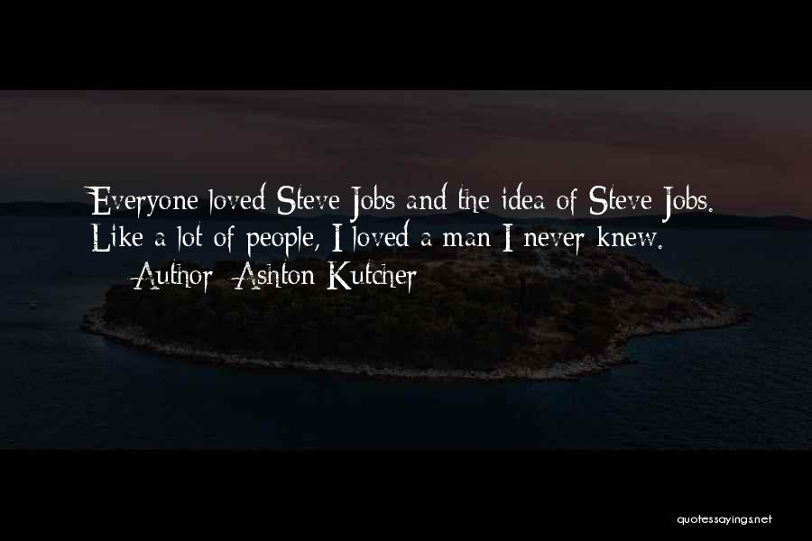 Ashton Kutcher Quotes 768706