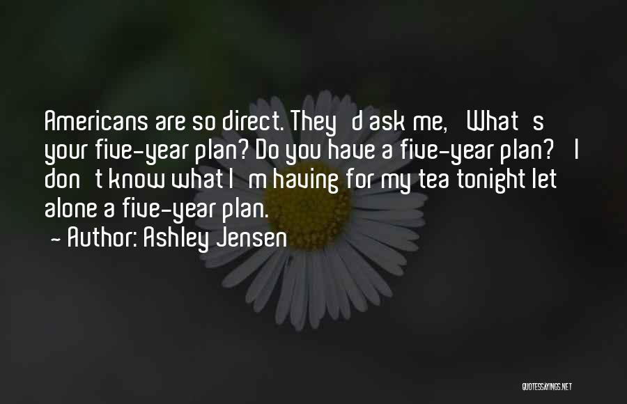 Ask Ashley Quotes By Ashley Jensen