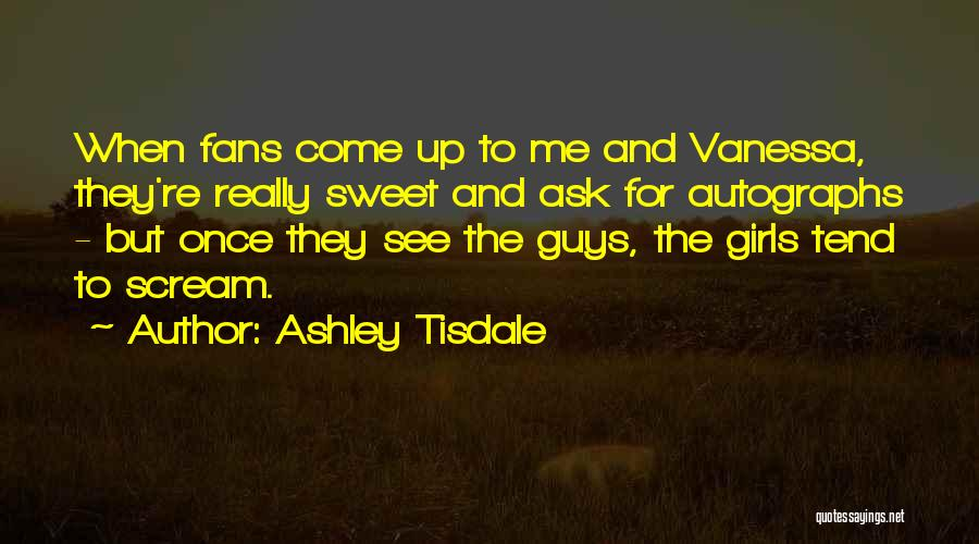 Ask Ashley Quotes By Ashley Tisdale