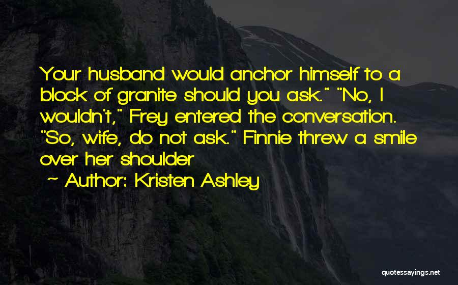 Ask Ashley Quotes By Kristen Ashley
