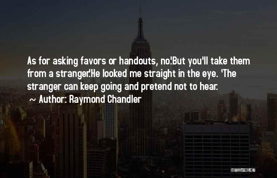 Asking For Handouts Quotes By Raymond Chandler