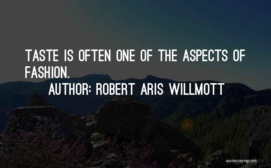 Aspects Quotes By Robert Aris Willmott