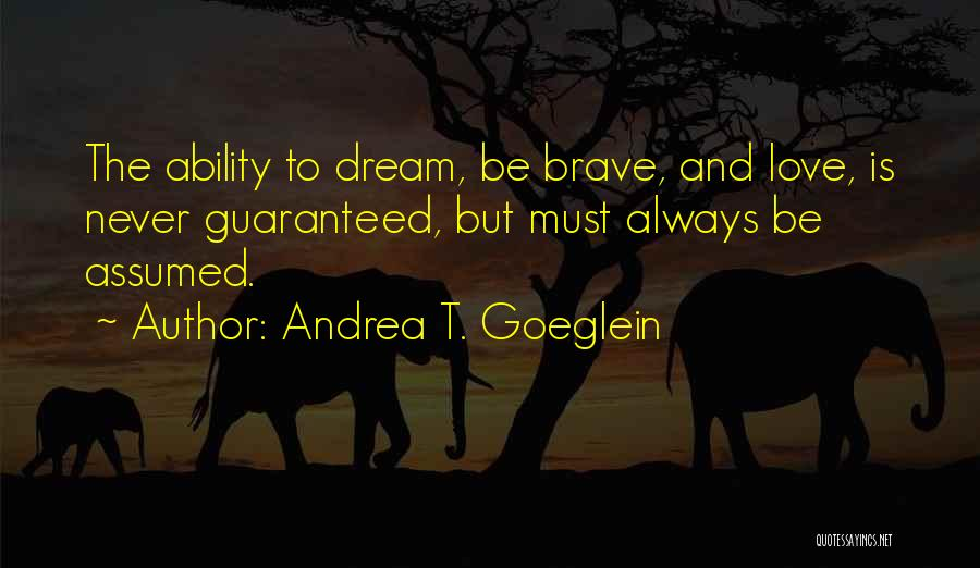 Assume Love Quotes By Andrea T. Goeglein