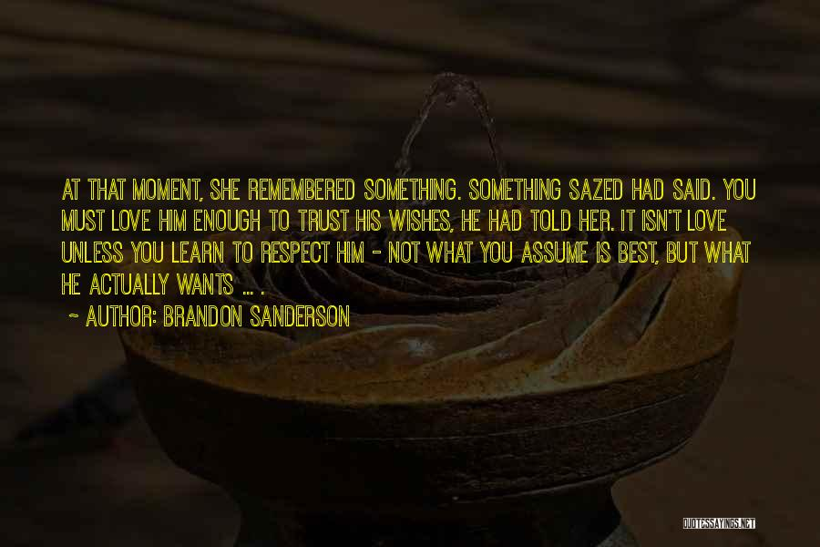 Assume Love Quotes By Brandon Sanderson
