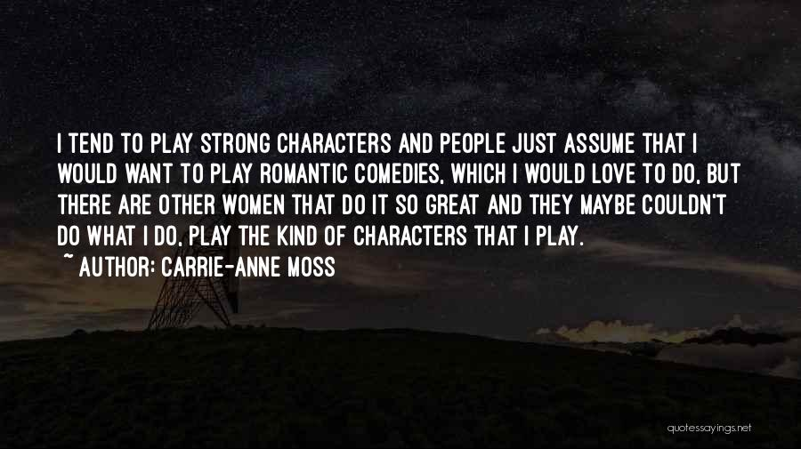 Assume Love Quotes By Carrie-Anne Moss
