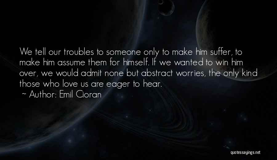 Assume Love Quotes By Emil Cioran