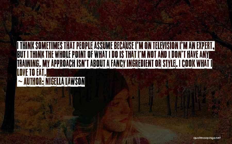 Assume Love Quotes By Nigella Lawson