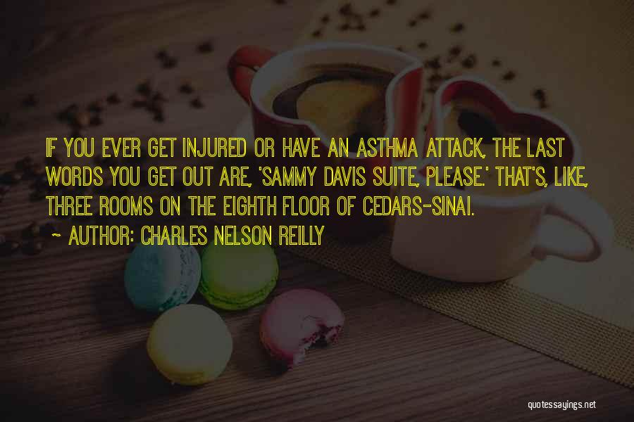 Asthma Attack Quotes By Charles Nelson Reilly