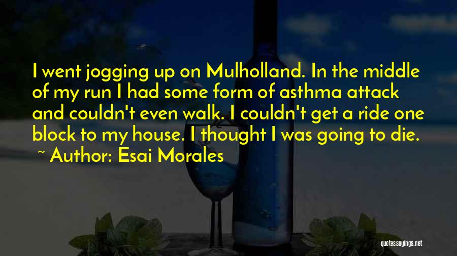Asthma Attack Quotes By Esai Morales