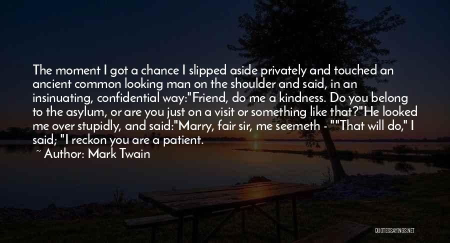 Asylum Patient Quotes By Mark Twain